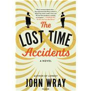 The Lost Time Accidents A Novel by Wray, John, 9781250117984