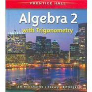 Prentice Hall Algebra 1 and Algebra 2 with Trigonometry by Smith, Charles; Charles, Randalll I.; Dossey, John A.; Bittinger, Marvin L., 9780131337985