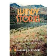 Windy Stories : Storytelling Traditions from the Salmon River Idaho by Bennett, marjorie H., 9780595517985