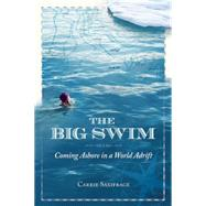 The Big Swim: Coming Ashore in a World Adrift by Saxifrage, Carrie, 9780865717985