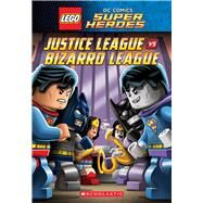 Justice League vs. Bizarro League (LEGO DC Super Heroes: Chapter Book #1) by Bright, J. E.; Scholastic, 9780545867986