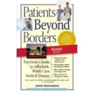 Patients Beyond Borders Korea Edition Everybody's Guide to Affordable, World-Class Medical Travel