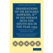 Observations of Sir Richard Hawkins, Knt in His Voyage into the South Sea in the Year 1593 : Reprinted from the Edition Of 1622 by Hawkins, Richard; Bethune, Charles Ramsay Drinkwater, 9781108007986