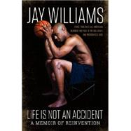 Life Is Not an Accident by Williams, Jay, 9780062327987