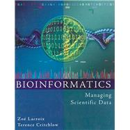 Bioinformatics : Managing Scientific Data by Lacroix, Zoe; Critchlow, Terence, 9780080527987