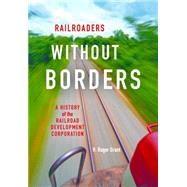 Railroaders Without Borders by Grant, H. Roger, 9780253017987