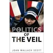 The Politics of the Veil by Scott, Joan Wallach, 9780691147987