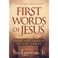 First Words of Jesus by Epperson, Stu, Jr.; Jeremiah, David, Dr., 9781617957987