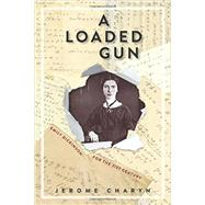 A Loaded Gun: Emily Dickinson for the 21st Century by Charyn, Jerome, 9781934137987