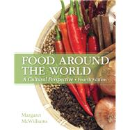 Food Around the World A Cultural Perspective by McWilliams, Margaret, Ph.D., R.D., Professor Emeritus, 9780133457988