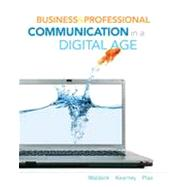 Business and Professional Communication in a Digital Age by Waldeck, Jennifer H.; Kearney, Patricia; Plax, Tim, 9780495807988
