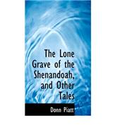 The Lone Grave of the Shenandoah, and Other Tales by Piatt, Donn, 9780559257988