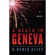A Death in Geneva by Clift, A. Denis, 9781612517988