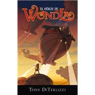 El heroe de WondLa / The Hero of WondLa by DiTerlizzi, Tony; Romero, Adela Padin, 9786077357988