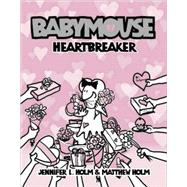 Babymouse #5: Heartbreaker by HOLM, JENNIFER L.HOLM, MATT, 9780375937989