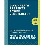 Lucky Peach Presents Power Vegetables! by Meehan, Peter; Lucky Peach, 9780553447989