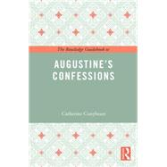 The Routledge Guidebook to Augustine's Confessions by Conybeare; Catherine, 9781138847989