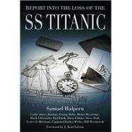 Report into the Loss of the Ss Titanic by Halpern, Samuel, 9780750967990
