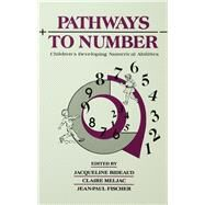 Pathways To Number: Children's Developing Numerical Abilities by Bideaud,Jacqueline, 9781138977990