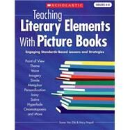Teaching Literary Elements with Picture Books : Engaging, Standards-Based Lessons and Strategies by Van Zile, Susan, 9780439027991