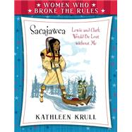 Women Who Broke the Rules: Sacajawea by Krull, Kathleen; Collins, Matt, 9780802737991