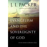 Evangelism and the Sovereignty of God by Packer, J. I.; Dever, Mark, 9780830837991