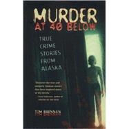 Murder at 40 Below by Brennan, Tom, 9780945397991