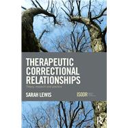 Therapeutic Correctional Relationships: Theory, Research and Practice by Lewis; Sarah, 9781138897991