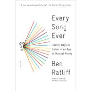 Every Song Ever Twenty Ways to Listen in an Age of Musical Plenty by Ratliff, Ben, 9781250117991