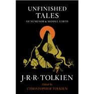 Unfinished Tales of Numenor and Middle-earth by Tolkien, J. R. R.; Tolkien, Christopher, 9780544337992