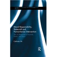 Moral Responsibility, Statecraft and Humanitarian Intervention: The US Response to Rwanda, Darfur, and Libya by Vik; Cathinka, 9781138887992
