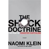 The Shock Doctrine The Rise of Disaster Capitalism by Klein, Naomi, 9780312427993