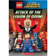Attack of the Legion of Doom! (LEGO DC Super Heroes: Chapter Book) by Bright, J. E., 9780545867993