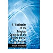 A Vindication of the Religious Opinions of the Higher Classes in This Country by Wilberforce, William, 9780554847993
