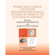 Words and Things: Cognitive Neuropsychological Studies in Tribute to Eleanor M. Saffran: A Special Issue of Cognitive Neuropsychology by Behrmann,Marlene, 9781138877993