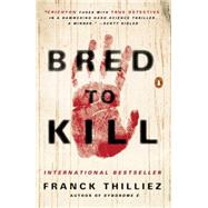 Bred to Kill by Thilliez, Franck; Polizzotti, Mark, 9780143127994