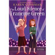 The Loud Silence of Francine Green by Cushman, Karen, 9781328497994