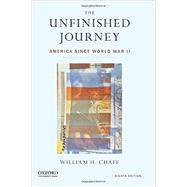 The Unfinished Journey America Since World War II by Chafe, William H., 9780199347995