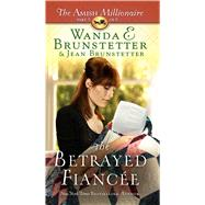 The Betrayed Fiancee by Brunstetter, Wanda E.; Brunstetter, Jean, 9781410487995