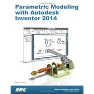 Parametric Modeling With Autodesk Inventor 2014 by Shih, Randy H., 9781585037995