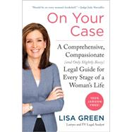 On Your Case: A Comprehensive, Compassionate (And Only Slightly Bossy) Legal Guide for Every Stage of a Woman's Life by Green, Lisa, 9780062307996