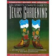 Neil Sperry's Complete Guide to Texas Gardening by Sperry, Neil, 9780878337996