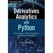Derivatives Analytics With Python: Data Analysis, Models, Simulation, Calibration and Hedging by Hilpisch, Yves, 9781119037996