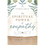 The Spiritual Power of Empathy by Dale, Cyndi, 9780738737997