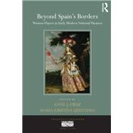 Beyond Spain's Borders: Women Players in Early Modern National Theaters by Cruz; Anne J., 9781138217997