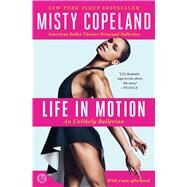 Life in Motion An Unlikely Ballerina by Copeland, Misty, 9781476737997