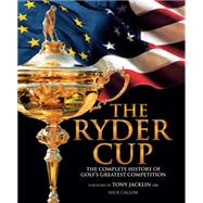 The Ryder Cup The Complete History of Golf's Greatest Competition by Callow, Nick; Jacklin, Tony, 9781780977997