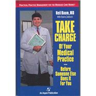 Take Charge of Your Medical Practice . . . Before Someone Else Does It for You: Practical Practice Management for the Managed Care Market by Baum, Neil; Zablocki, Elaine, 9780834207998