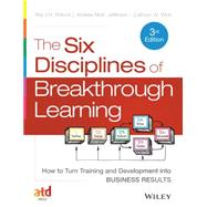 The Six Disciplines of Breakthrough Learning: Howto Turn Training and Development into Business Results, 3/E by Wick, 9781118647998