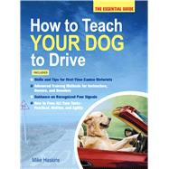 How to Teach Your Dog to Drive The Essential Guide by Haskins, Mike, 9781250077998